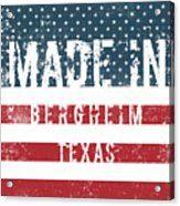Made In Bergheim, Texas Acrylic Print