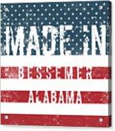 Made In Bessemer, Alabama Acrylic Print