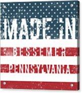 Made In Bessemer, Pennsylvania Acrylic Print