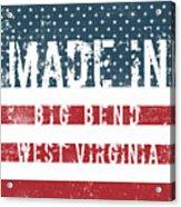 Made In Big Bend, West Virginia Acrylic Print