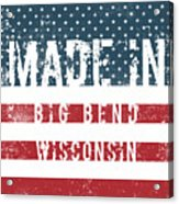 Made In Big Bend, Wisconsin Acrylic Print