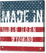 Made In Big Horn, Wyoming Acrylic Print
