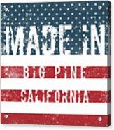 Made In Big Pine, California Acrylic Print