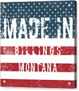 Made In Billings, Montana Acrylic Print