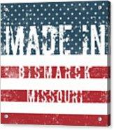 Made In Bismarck, Missouri Acrylic Print