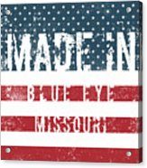 Made In Blue Eye, Missouri Acrylic Print