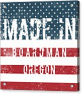 Made In Boardman, Oregon Acrylic Print