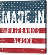 Made In Fairbanks, Alaska Acrylic Print
