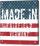 Made In Fairfield, Vermont Acrylic Print