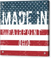Made In Fairpoint, Ohio Acrylic Print