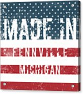Made In Fennville, Michigan Acrylic Print