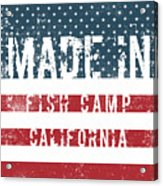 Made In Fish Camp, California Acrylic Print