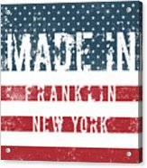 Made In Franklin, New York Acrylic Print