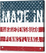 Made In Friedensburg, Pennsylvania Acrylic Print