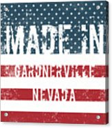 Made In Gardnerville, Nevada Acrylic Print