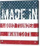 Made In Good Thunder, Minnesota Acrylic Print