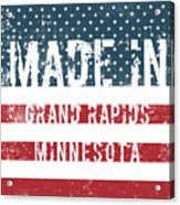 Made In Grand Rapids, Minnesota Acrylic Print