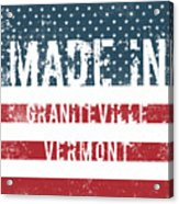 Made In Graniteville, Vermont Acrylic Print