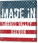 Made In Grass Valley, Oregon Acrylic Print