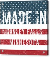 Made In Hanley Falls, Minnesota Acrylic Print