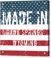 Made In Hawk Springs, Wyoming Acrylic Print
