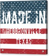 Made In Hebbronville, Texas Acrylic Print
