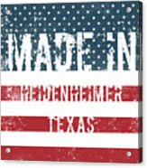 Made In Heidenheimer, Texas Acrylic Print