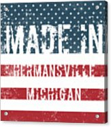 Made In Hermansville, Michigan Acrylic Print