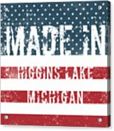 Made In Higgins Lake, Michigan Acrylic Print