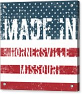 Made In Hornersville, Missouri Acrylic Print
