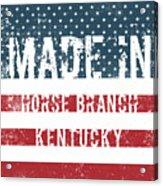 Made In Horse Branch, Kentucky Acrylic Print