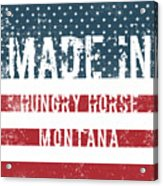 Made In Hungry Horse, Montana Acrylic Print