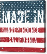 Made In Independence, California Acrylic Print
