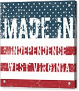 Made In Independence, West Virginia Acrylic Print