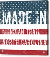 Made In Indian Trail, North Carolina Acrylic Print