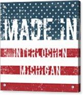 Made In Interlochen, Michigan Acrylic Print