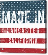 Made In Lancaster, California Acrylic Print