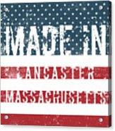 Made In Lancaster, Massachusetts Acrylic Print