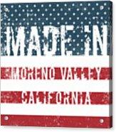 Made In Moreno Valley, California Acrylic Print