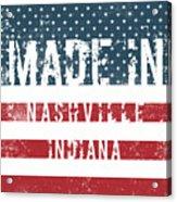 Made In Nashville, Indiana Acrylic Print