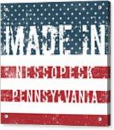 Made In Nescopeck, Pennsylvania Acrylic Print