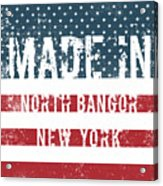 Made In North Bangor, New York Acrylic Print