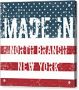 Made In North Branch, New York Acrylic Print