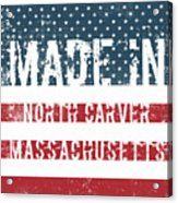 Made In North Carver, Massachusetts Acrylic Print