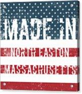 Made In North Easton, Massachusetts Acrylic Print