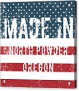 Made In North Powder, Oregon Acrylic Print
