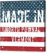 Made In North Pownal, Vermont Acrylic Print