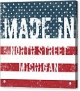 Made In North Street, Michigan Acrylic Print