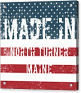 Made In North Turner, Maine Acrylic Print