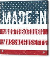 Made In Northborough, Massachusetts Acrylic Print